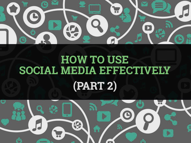 How to use social media effectively (Part 2)