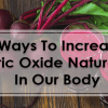 5 Ways To Increase Nitric Oxide Naturally In Our Body