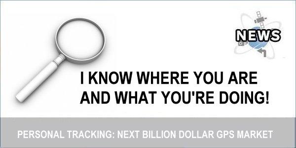 Personal Tracking Set To Be Next Billion Dollar GPS Market