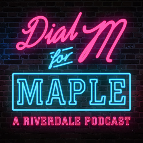 Dial M For Maple A Riverdale Podcast