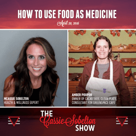 Cassie Sobelton Show, Episode 7 – How To Use Food As Medicine