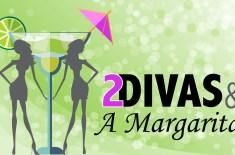 2 Divas and a Margarita