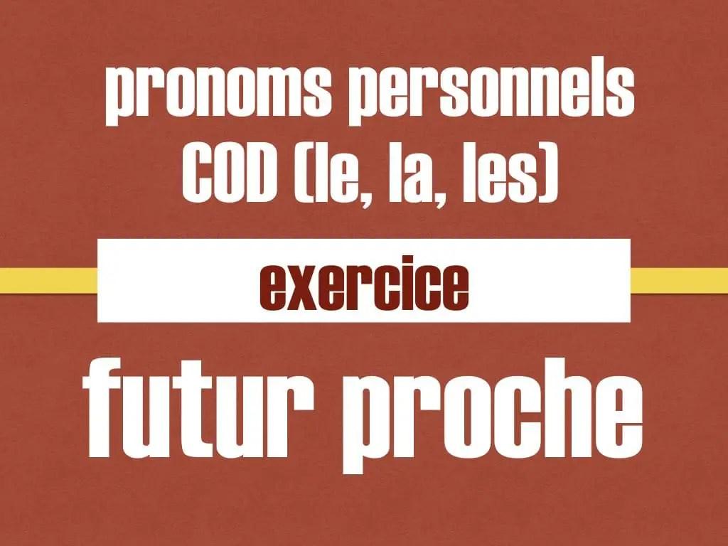 Le La Les Pronoms Cod Au Futur Proche