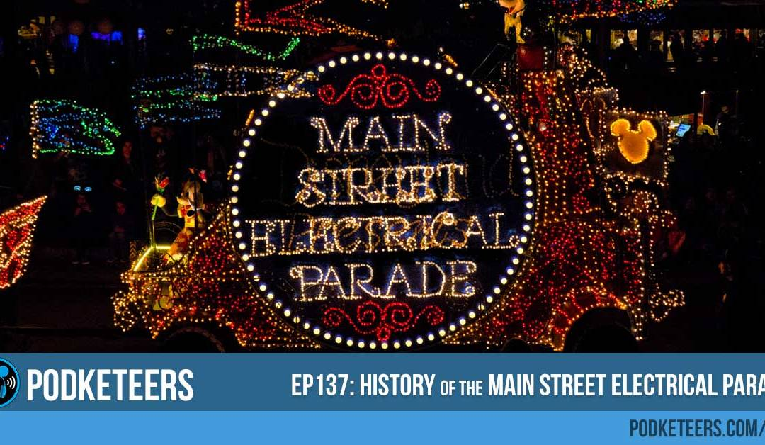 Ep137: History of the Main Street Electrical Parade