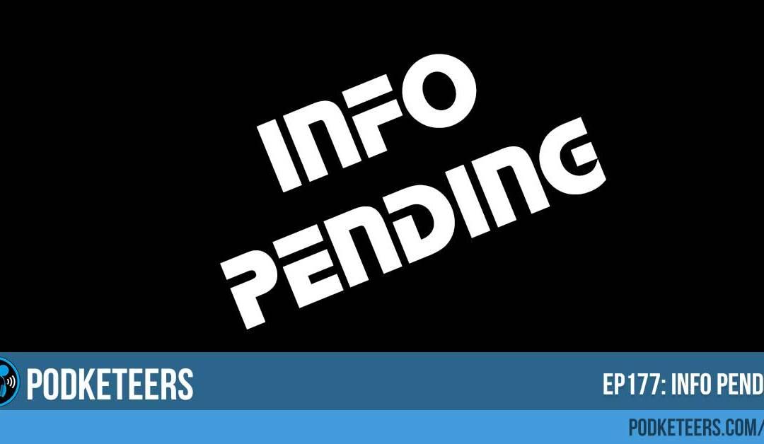 Ep177: Info Pending