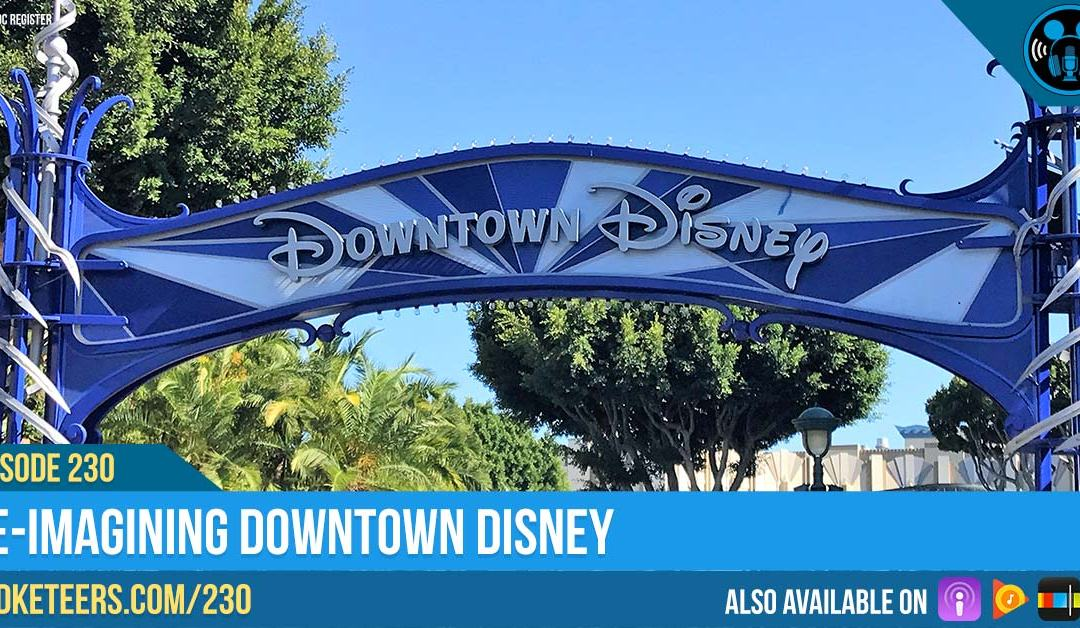 Ep230: Re-Imagining Downtown Disney
