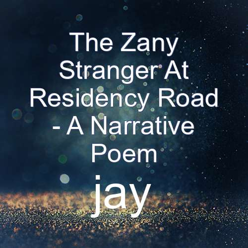 The Zany Stranger At Residency Road - A Narrative Poem