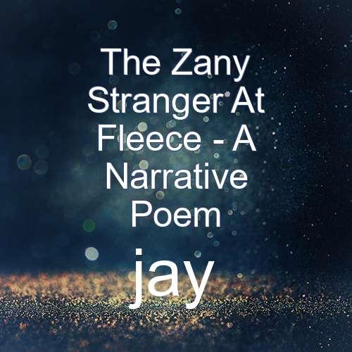 The Zany Stranger At Fleece - A Narrative Poem