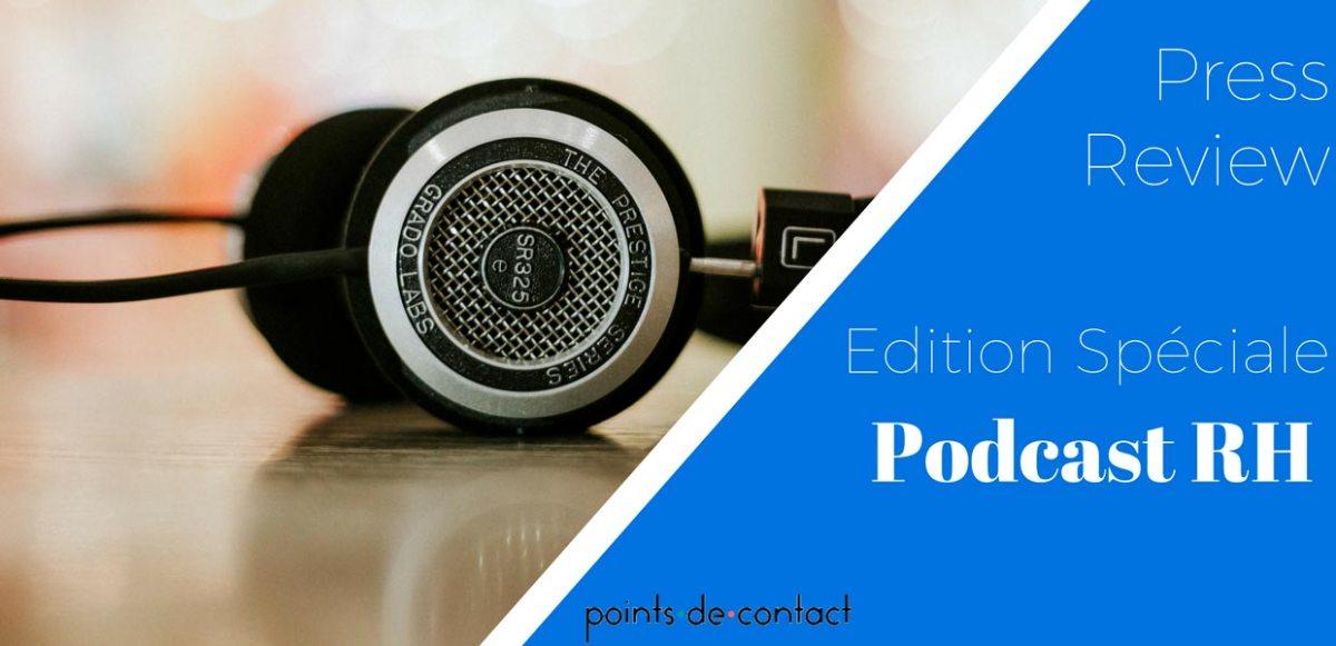 Revue de presse spéciale Podcast RH - 4/08/2017