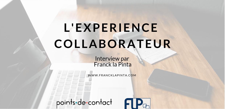 Itw Franck la pinta Severine Loureiro Experience Collaborateur
