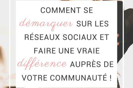 COMMENT Se démarquer sur les réseaux sociaux et faire une vraie différence auprès de votre communauté (1)
