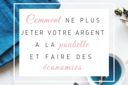 comment_ne_plus_jeter_son_argent_a_la_poubelle_et_faire_des_economies (2)