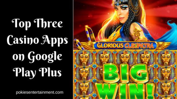 Top Three Casino Apps on Google Play Plus
