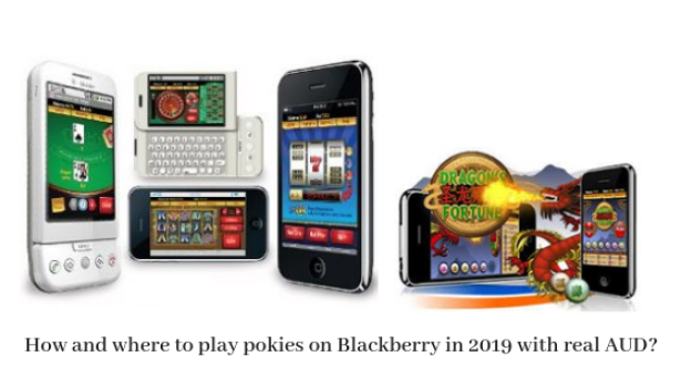 How and where to play pokies on Blackberry in 2019 with real AUD_