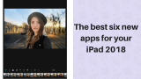The best six new apps for your iPad 2018