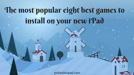 The most popular eight best games to install on your new iPad