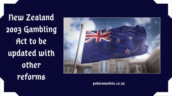 New Zealand 2003 gambling act to be updated with other reforms