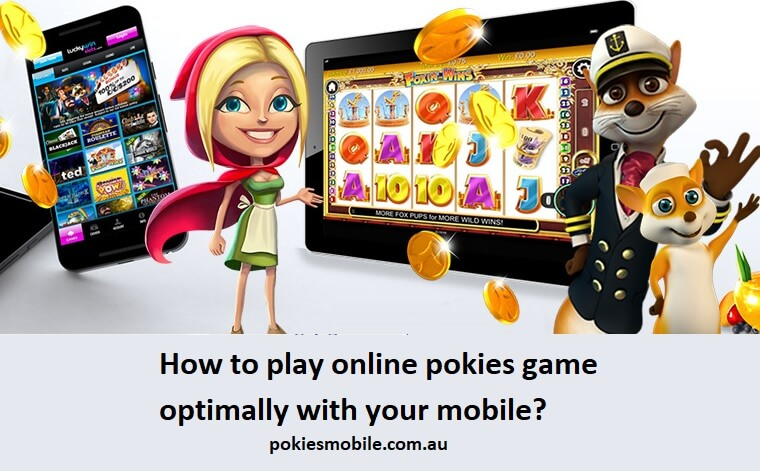 How to play online pokies game optimally with your mobile?