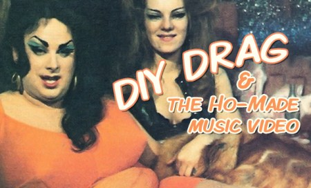 DIY Drag & The Ho-Made Music Videos