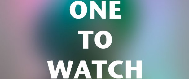 "A blurred and abstract coloured rectangle with the words ""One To Watch"" in a white san serif font at its centre."