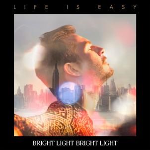 Bright-Light-Bright-Light-Life-Is-Easy