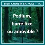 BIEN CHOISIR SA POLE 1/3 : Podium, barre fixe ou amovible ?