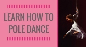 Learn How To Pole Dance Here