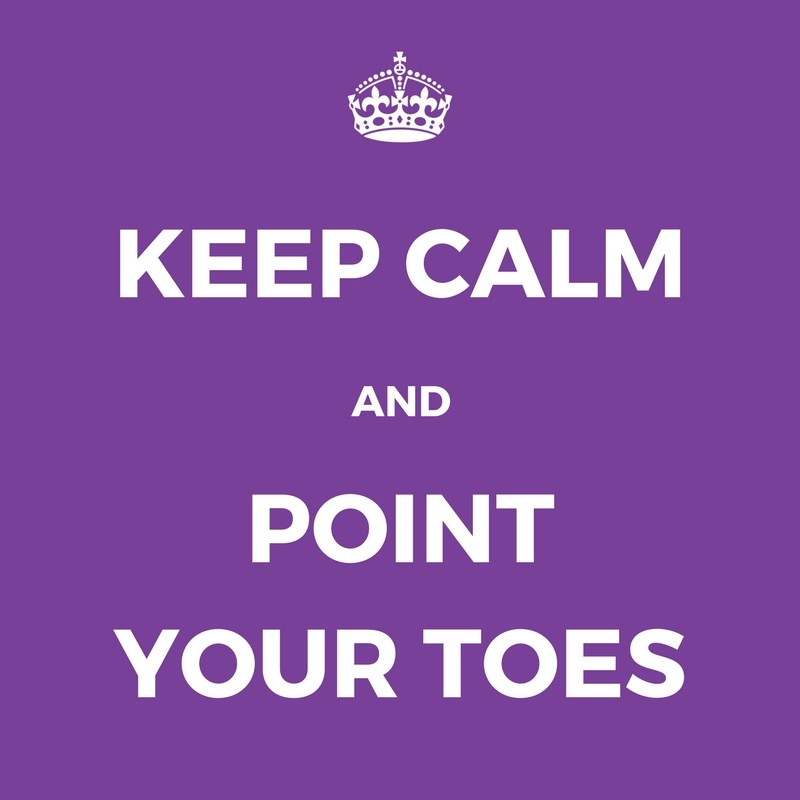 KEEP CALM AND POINT YOUR TOES