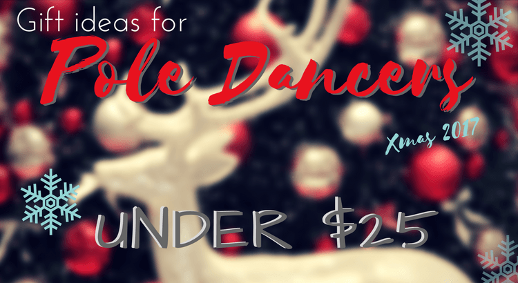 Gifts For Pole Dancers (Under $25) - Christmas 2017