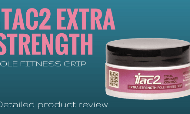 iTac2 Extra Strength Pole Fitness Grip Review: The Stickiest Grip Ever?