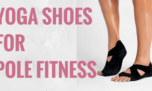 Why Yoga Shoes are Perfect for Pole Dancing