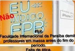Seguindo os passos da Estácio, Faculdade Internacional da Paraíba realiza 'demissão em massa' de professores e coordenadores
