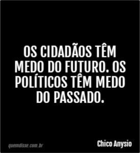 """os cidadaos tem medo do futuro os politicos tem medo do passado 275x300 - FORA TODOS OS """"ANJINHOS"""": Na verdade, nas eleições deste ano, os políticos estão tremendo nas bases e com medo do povo - Por Rui Galdino"""