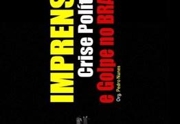 Coletânea sobre a imprensa na cobertura política e no Brasil 'pós-golpe' será lançado amanhã na UFPB