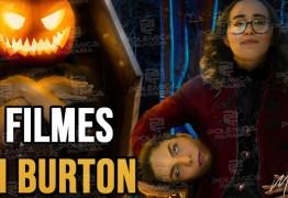 FOCALISTA DO TERROR: Veja 5 filmes do Tim Burton de quem 'passou dessa para melhor'