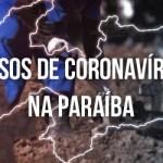 casos coronavirus 1 - Paraíba registra 2.391 casos e 26 óbitos por Covid-19 em novo boletim; total de vacinados com 1º dose se aproxima a 30%