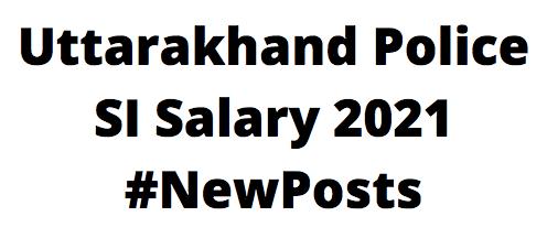 Uttarakhand Police SI Salary 2021