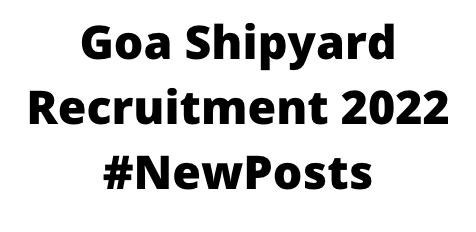 Goa ShipyardRecruitment 2022