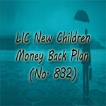 LIC New Children Money Back Plan (Plan No. 832) Features, Review, and Benefits