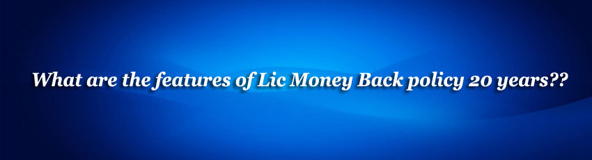 Lic Money Back policy 20 years