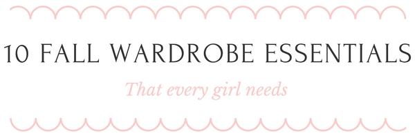 10 Fall Wardrobe Essentials Every Girl Needs