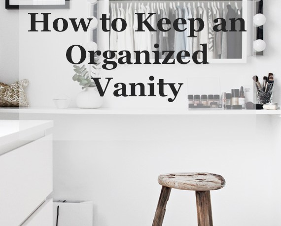 Tidy Tuesday || How to Keep an Organized Vanity