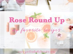A round up of my favorite rose recipes by lifestyle and fashion blogger Maggie Kern of Polished Closets