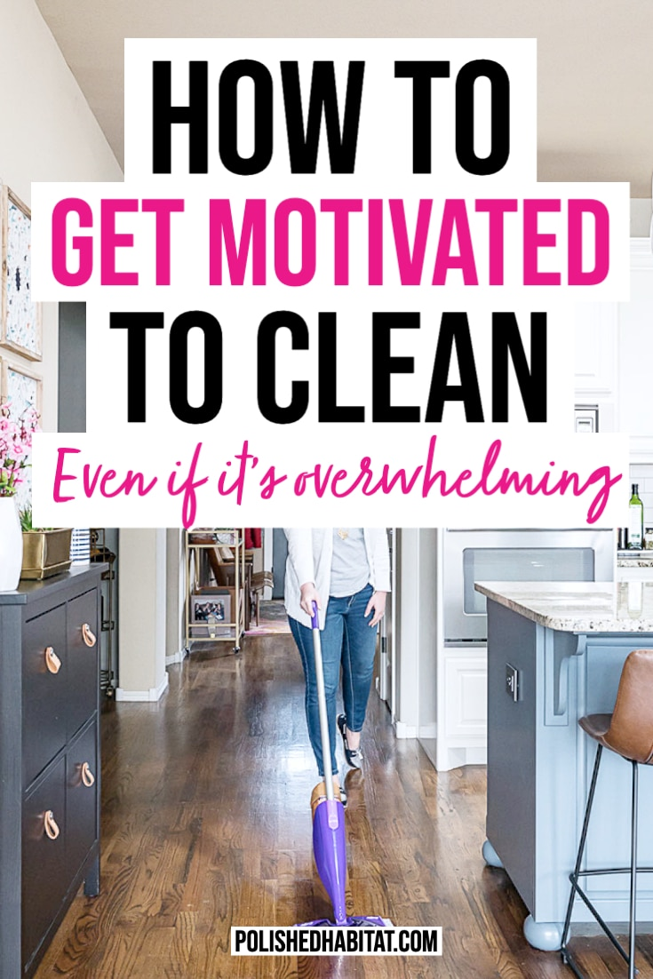 How to Get Motivated to Clean - Text over Image of cleaning wood floors