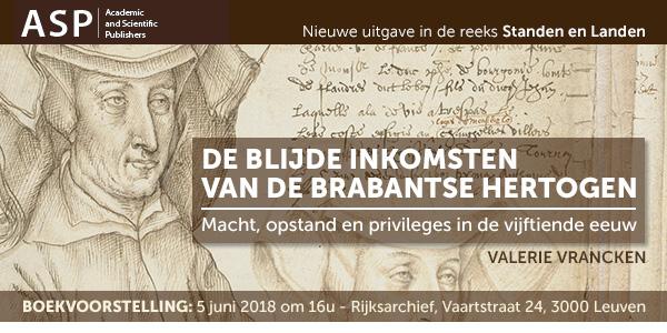 DE BLIJDE INKOMSTEN VAN DE BRABANTSE HERTOGEN - Macht, opstand en privileges in de vijftiende eeuw