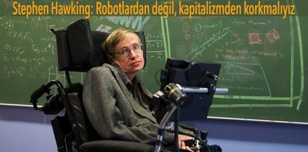 Stephen Hawking: Robotlardan değil, kapitalizmden korkmalıyız