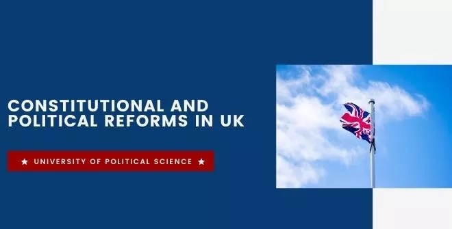 Constitutional and Political Reforms in UK