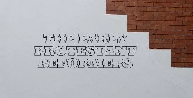 the early protestant reformers