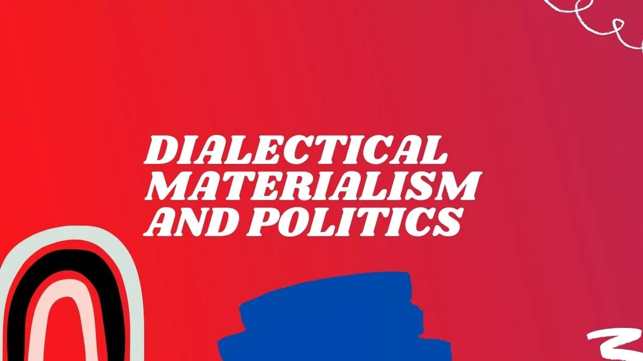 Dialectical Materialism and Politics
