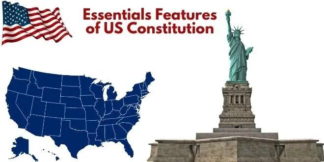 Essentials Features of US Constitution